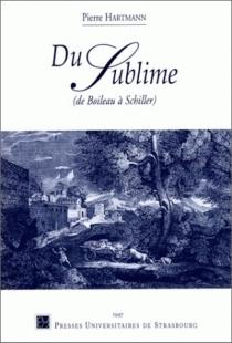 Du sublime, de Boileau à Schiller - PierreHartmann