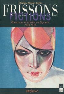 Frissons-fictions : romans et nouvelles en Espagne 1894-1936 - ChristineRivalan Guégo