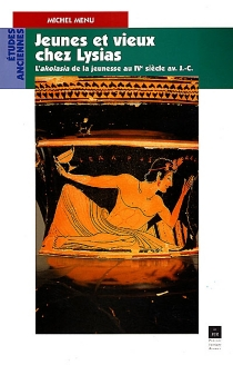 Jeunes et vieux chez Lysias : l'akolasia de la jeunesse au IVe siècle av. J.-C. - MichelMenu