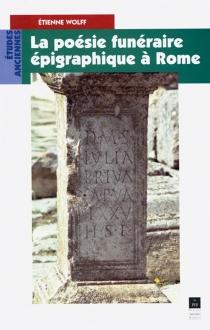 La poésie funéraire épigraphique à Rome - ÉtienneWolff