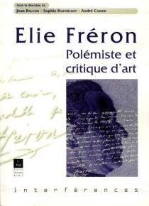 Elie Fréron : polémiste et critique d'art -