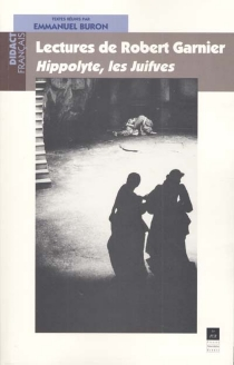 Lectures de Robert Garnier : Hippolyte, Les Juifves -