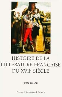 Histoire de la littérature française du XVIIe siècle - JeanRohou
