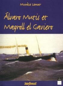 Alvaro Mutis et Maqroll el Gaviero - MichèleLefort