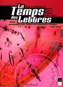 Le temps des lettres : quelles périodisations pour l'histoire de la littérature française du 20e siècle ? -
