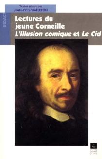Lecture du jeune Corneille : L'illusion comique et Le Cid : agrégation de lettres -