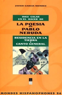 Diaz calas en el hacer de la poesa de Pablo Neruda : Residencia en la tierra y Canto general - JavierGarcía Méndez