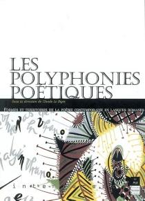 Les polyphonies poétiques : formes et territoires de la poésie contemporaine en langues romanes : actes du colloque international, université de Rennes 2, 1er et 2 décembre 2000 -