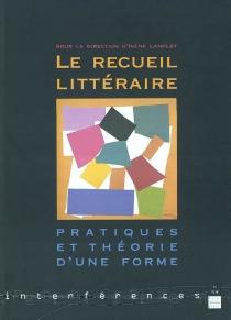 Le recueil littéraire : pratiques et théorie d'une forme -