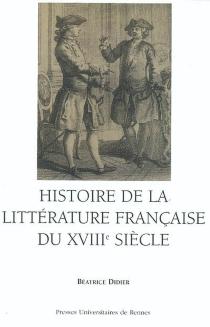 Histoire de la littérature française du XVIIIe siècle - BéatriceDidier