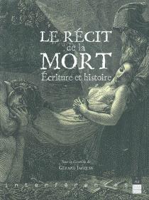 Le récit de la mort : écriture et histoire -