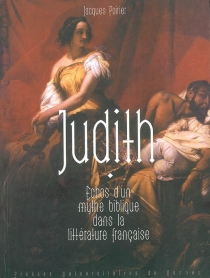 Judith : échos d'un mythe biblique dans la littérature française - JacquesPoirier