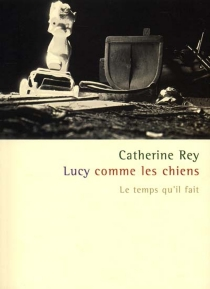 Lucy, comme les chiens - Catherine Rey