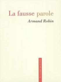 La fausse parole - ArmandRobin