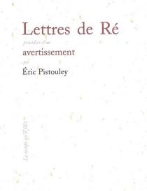 Lettres de Ré| Précédé de Avertissement - ÉricPistouley