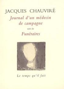 Journal d'un médecin de campagne : 1950-1959| Suivi de Funéraires - JacquesChauviré