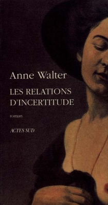 Les Relations d'incertitude - Anne Walter