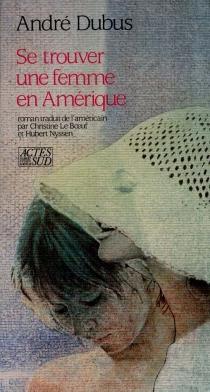 Se trouver une femme en Amérique - AndreDubus
