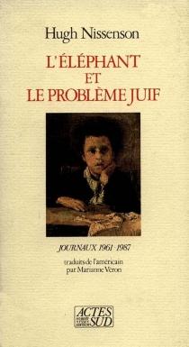 L'Eléphant et le problème juif : journaux 1961-1987 - HughNissenson