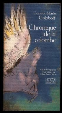 Chronique de la colombe - Gerardo MarioGoloboff