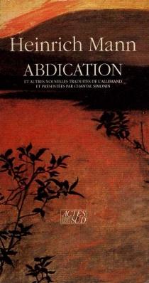 Abdication : et autres nouvelles - HeinrichMann