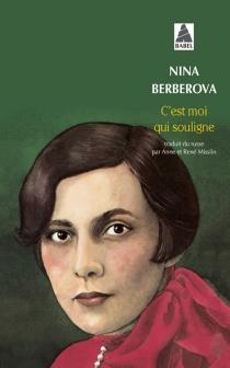 C'est moi qui souligne - Nina NikolaïevnaBerberova