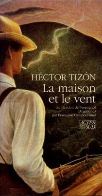 La maison et le vent - HéctorTizón