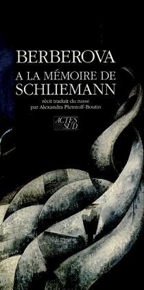 A la mémoire de Schliemann - Nina NikolaïevnaBerberova
