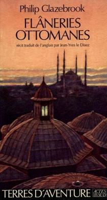 Flâneries ottomanes - PhilippGlazebrook
