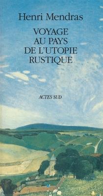 Voyage au pays de l'utopie rustique - HenriMendras