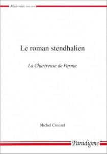 Le roman stendhalien : La chartreuse de Parme - MichelCrouzet