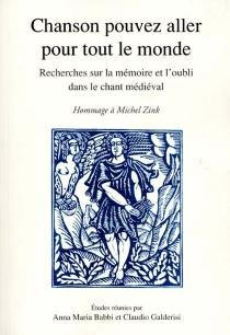 Chanson pouvez aller pour tout le monde : recherches sur la mémoire et l'oubli dans le chant médiéval, en hommage à Michel Zink -