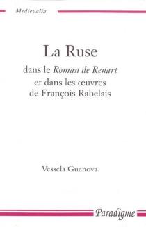 La ruse dans le Roman de Renart et dans les oeuvres de François Rabelais - VesselaGuenova