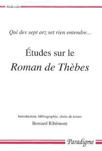 Etudes sur le Roman de Thèbes : qui des sept arz set rien entendre... -