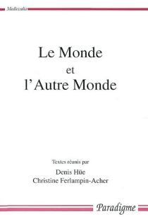 Le monde et l'autre monde : actes du Colloque arthurien de Rennes (8-9 mars 2001) - Colloque arthurien de Rennes