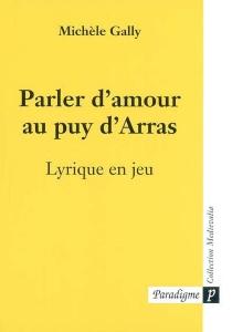 Parler d'amour au puy d'Arras : lyrique en jeu - MichèleGally