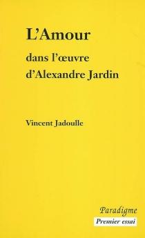 L'amour dans l'oeuvre d'Alexandre Jardin - VincentJadoulle