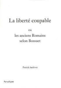 La liberté coupable ou Les anciens Romains selon Bossuet - PatrickAndrivet