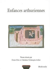 Enfances arthuriennes : actes du 2e Colloque arthurien de Rennes, 6-7 mars 2003 - Colloque arthurien de Rennes