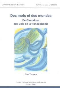 Guy Tessier : des mots et des mondes : de Giraudoux aux voies de la francophonie -