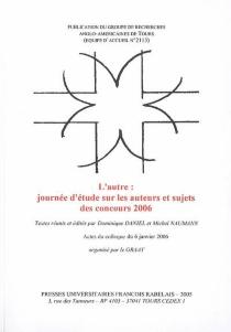 L'autre : journée d'étude sur les auteurs et sujets des concours 2006 : actes du colloque, Université François-Rabelais de Tours, 6 janv. 2006 -