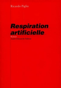 Respiration artificielle - Ricardo Piglia