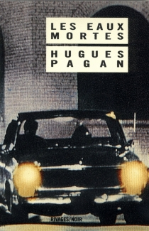 Les Eaux mortes - Hugues Pagan