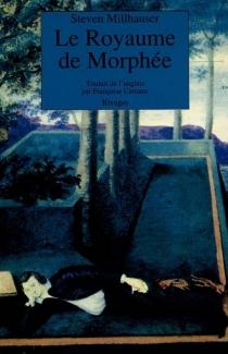 Le royaume de Morphée - StevenMillhauser