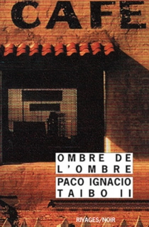 Ombre de l'ombre - Paco IgnacioTaibo