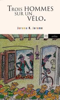 Trois hommes sur un vélo - Jerome K.Jerome