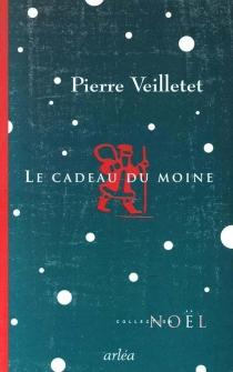 Le cadeau du moine - PierreVeilletet