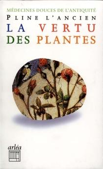 La vertu des plantes : médecines douces de l'Antiquité - Pline l'Ancien