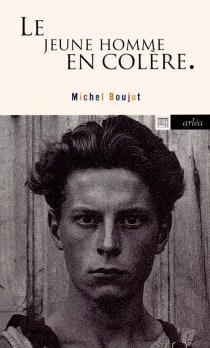 Le jeune homme en colère - MichelBoujut