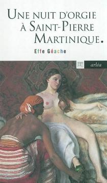 Une nuit d'orgie à Saint-Pierre, Martinique - EffeGéache